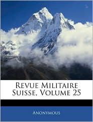 Revue Militaire Suisse, Volume 25