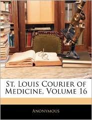 St. Louis Courier of Medicine, Volume 16