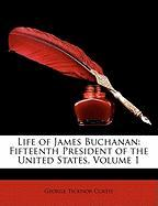 Life of James Buchanan: Fifteenth President of the United States, Volume 1