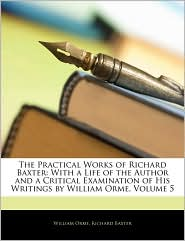 The Practical Works of Richard Baxter: With a Life of the Author and a Critical Examination of His Writings by William Orme, Volume 5