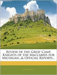 Review of the Great Camp, Knights of the Maccabees for Michigan...& Official Reports...