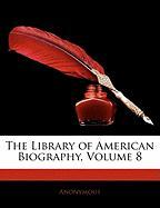 The Library of American Biography, Volume 8