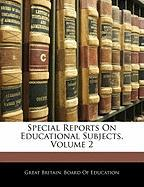Special Reports on Educational Subjects, Volume 2