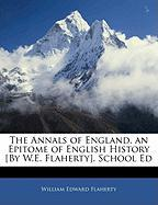The Annals of England, an Epitome of English History [By W.E. Flaherty]. School Ed