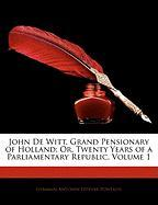 John de Witt, Grand Pensionary of Holland: Or, Twenty Years of a Parliamentary Republic, Volume 1