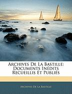 Archives de La Bastille: Documents Indits Recueillis Et Publis