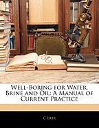Well-Boring for Water, Brine and Oil: A Manual of Current Practice
