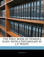 The First Book of Homer's Iliad, with a Vocabulary by J.T. White