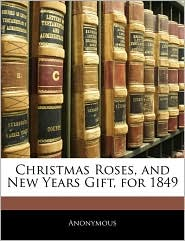 Christmas Roses, and New Years Gift, for 1849