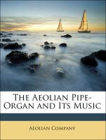 The Aeolian Pipe-Organ and Its Music