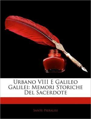 Urbano VIII E Galileo Galilei: Memori Storiche del Sacerdote