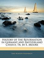 History of the Reformation in Germany and Switzerland Chiefly, Tr. by E. Moore