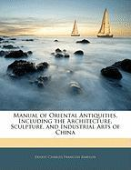 Manual of Oriental Antiquities, Including the Architecture, Sculpture, and Industrial Arts of China