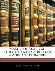 Makers of American Literature: A Class-Book on American Literature