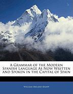 A Grammar of the Modern Spanish Language as Now Written and Spoken in the Capital of Spain