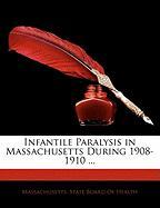 Infantile Paralysis in Massachusetts During 1908-1910 ...