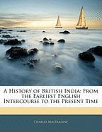 A History of British India: From the Earliest English Intercourse to the Present Time