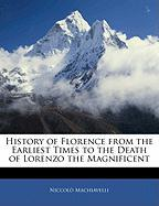 History of Florence from the Earliest Times to the Death of Lorenzo the Magnificent