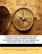 Statistics of the American and Foreign Iron Trades: Annual Statistical Report of the American Iron and Steel Association