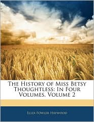 The History of Miss Betsy Thoughtless: In Four Volumes, Volume 2