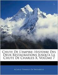 Chute de L'Empire: Histoire Des Deux Restaurations Jusqu'a La Chute de Charles X, Volume 7