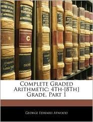 Complete Graded Arithmetic: 4th-[8th] Grade, Part 1