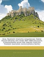Real Property Statutes: Comprising Those Passed During the Years 1847-1884 Inclusive; Consolidated with the Earlier Statutes Thereby Amended.
