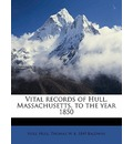 Vital Records of Hull, Massachusetts, to the Year 1850
