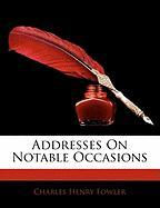 Addresses on Notable Occasions