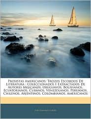 Prosistas Americanos: Trozos Escojidos de Literatura: Coleccionados I Extractados de Autores Mejicanos, Uruguayos, Bolivianos, Ecuatorianos,