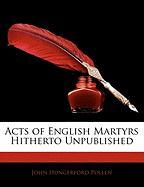 Acts of English Martyrs Hitherto Unpublished