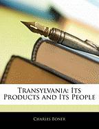 Transylvania: Its Products and Its People