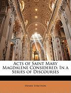 Acts of Saint Mary Magdalene Considered: In a Series of Discourses