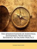 The Administration of Industrial Enterprises: With Special Reference to Factory Practice