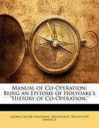 """Manual of Co-Operation: Being an Epitome of Holyoake's """"History of Co-Operation."""""""