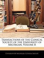 Transactions of the Clinical Society of the University of Michigan, Volume 8