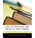 Life in Motion; Or, Muscle and Nerve