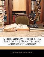 A Preliminary Report on a Part of the Granites and Gneisses of Georgia