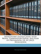Shakespeare's Julius C]sar, with Notes, Examination Papers, and Plan of Preparation, Ed. by J.M.D. Meiklejohn