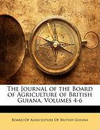 The Journal of the Board of Agriculture of British Guiana, Volumes 4-6