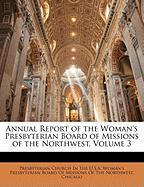Annual Report of the Woman's Presbyterian Board of Missions of the Northwest, Volume 3