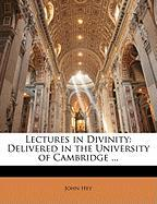 Lectures in Divinity: Delivered in the University of Cambridge ...