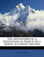 The Adventures of a Gentleman in Search of a Horse, by Cavent Emptor