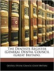 The Dentists Register (General Dental Council (Great Britain).