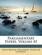 Parliamentary Papers, Volume 45