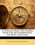 A Term of Ovid: Ten Stories from the Metamorphoses, for Boys and Girls