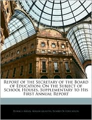 Report of the Secretary of the Board of Education: On the Subject of School Houses, Supplementary to His First Annual Report