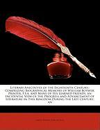 Literary Anecdotes of the Eighteenth Century;: Comprizing Biographical Memoirs of William Boywer, Printer, F.S.a. and Many of His Learned Friends; an Incidental ... in This Kingdom During the Last Century; an