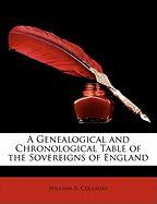 A Genealogical and Chronological Table of the Sovereigns of England