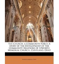 The Church, a Community Force: A Story of the Development of the Community Relations of Epworth Memorial Church, Cleveland, Ohio